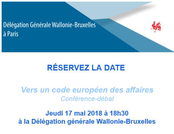 Vers un code européen des affaires / Conférence-débat Jeudi 17 mai 2018 à 18h30 à la Délégation générale Wallonie-Bruxelles